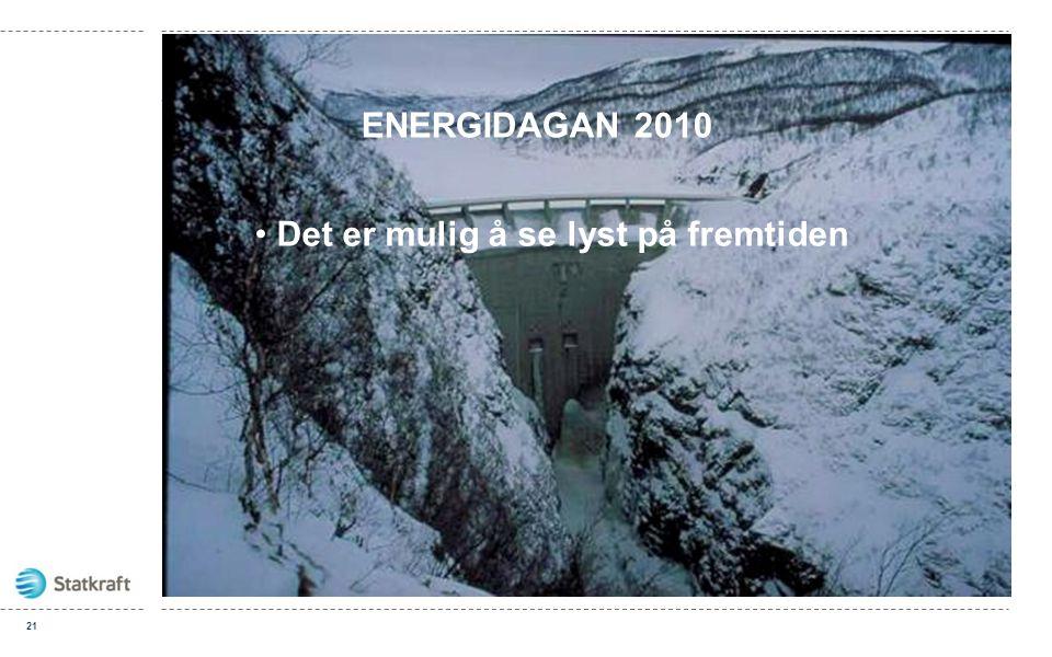 21 • Det er mulig å se lyst på fremtiden ENERGIDAGAN 2010