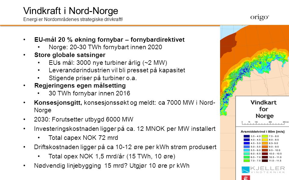 Vindkraft i Nord-Norge Energi er Nordområdenes strategiske drivkraft! •EU-mål 20 % økning fornybar – fornybardirektivet •Norge: 20-30 TWh fornybart in