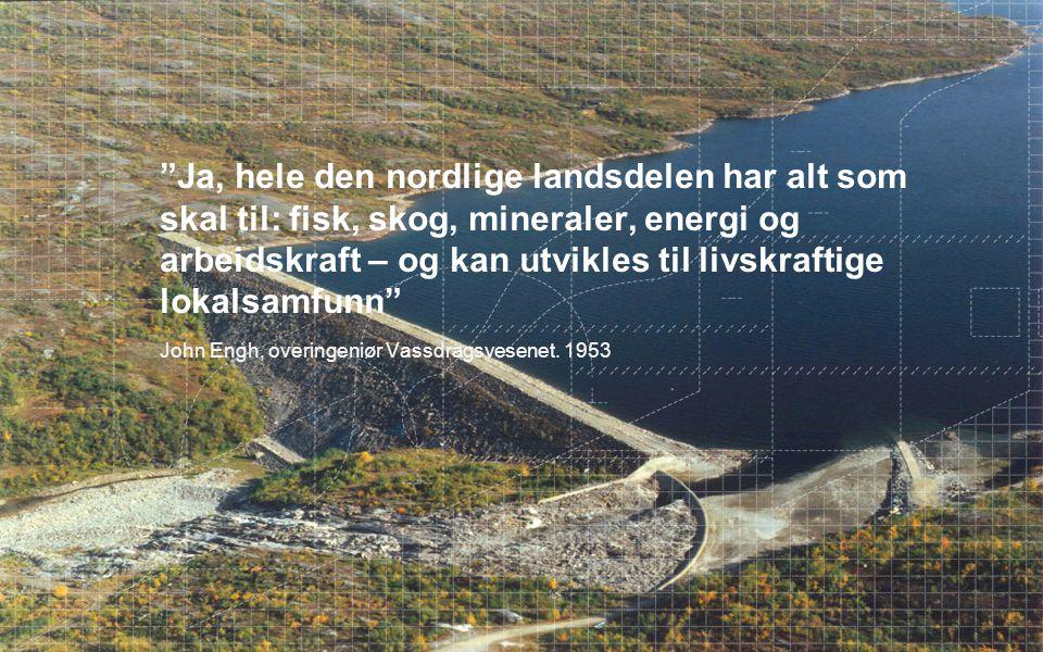 """""""Ja, hele den nordlige landsdelen har alt som skal til: fisk, skog, mineraler, energi og arbeidskraft – og kan utvikles til livskraftige lokalsamfunn"""""""