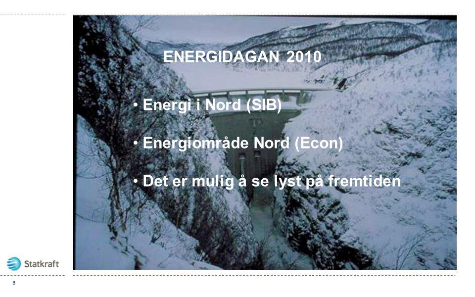 5 • Energi i Nord (SIB) • Energiområde Nord (Econ) • Det er mulig å se lyst på fremtiden ENERGIDAGAN 2010