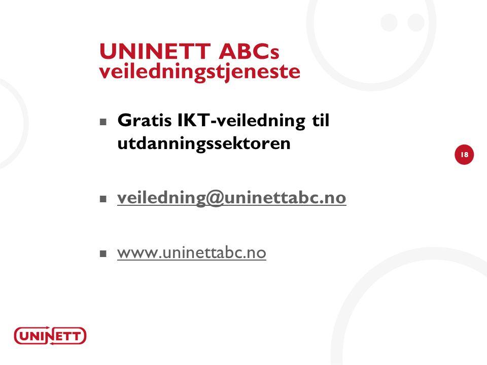 18 UNINETT ABCs veiledningstjeneste  Gratis IKT-veiledning til utdanningssektoren  veiledning@uninettabc.no veiledning@uninettabc.no  www.uninettabc.no www.uninettabc.no