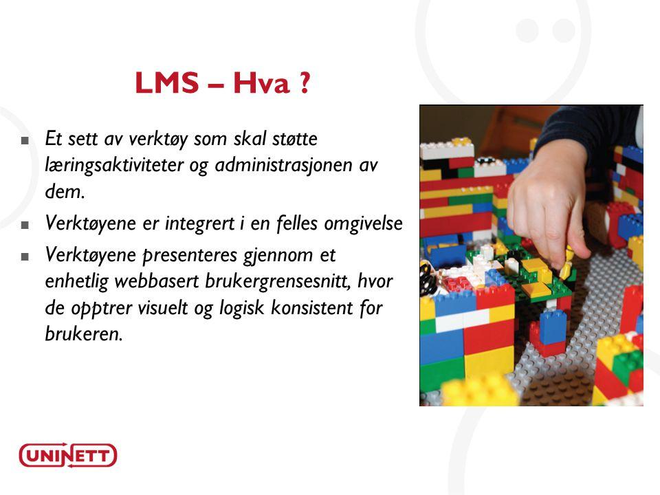 9 LMS – Hva .  Et sett av verktøy som skal støtte læringsaktiviteter og administrasjonen av dem.