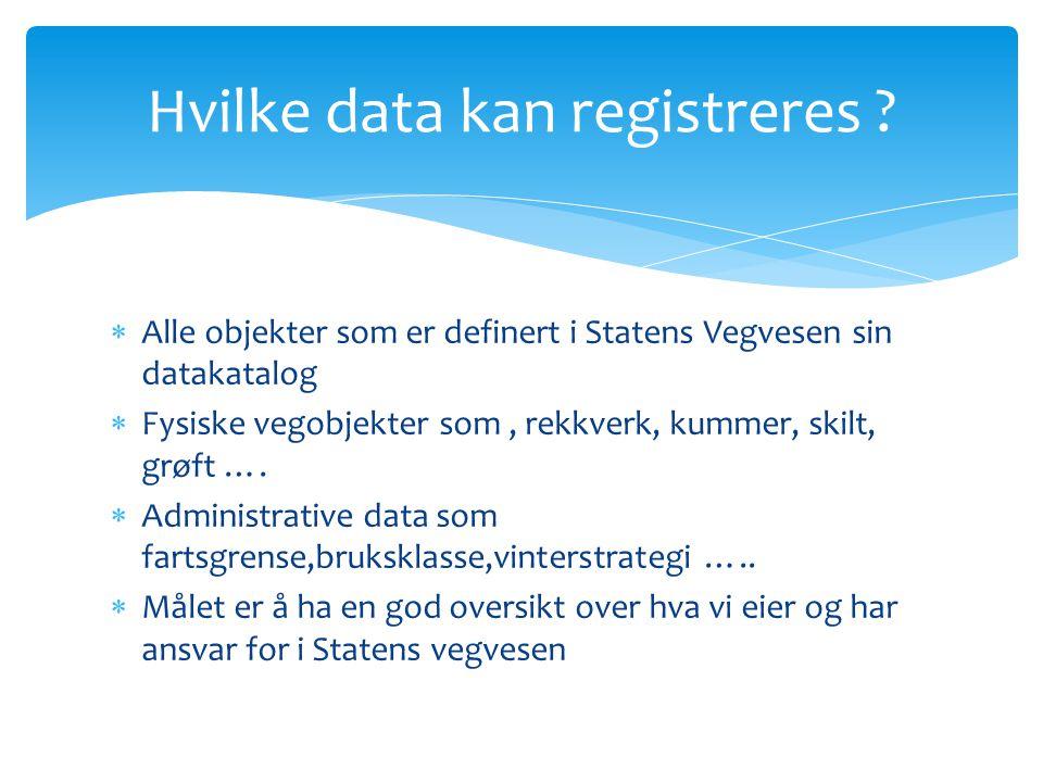  VegReg har ikke lagring av data, bare i det tidsrom man registrerer  Data hentes ut fra NVDB, bearbeides eller nye data legges inn, og så sendes alt som er endret tilbake til NVDB VegReg og Data NVDB123 Klient-API VegReg kontor VegReg bil NVDB Registrering VegReg