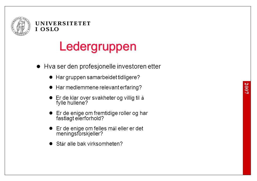 2007 Ledergruppen  Hva ser den profesjonelle investoren etter  Har gruppen samarbeidet tidligere?  Har medlemmene relevant erfaring?  Er de klar o
