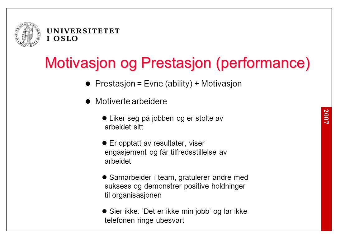 2007 Motivasjon og Prestasjon (performance) Motivasjon og Prestasjon (performance)  Prestasjon = Evne (ability) + Motivasjon  Motiverte arbeidere 