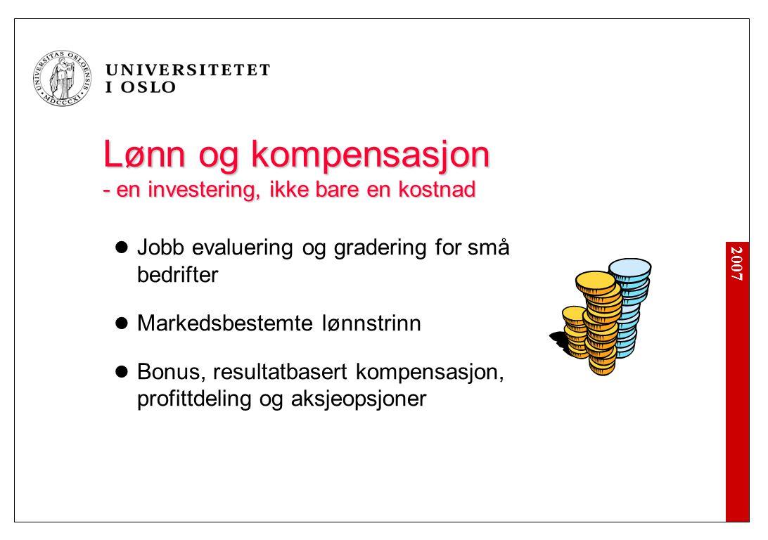 2007 Lønn og kompensasjon - en investering, ikke bare en kostnad Lønn og kompensasjon - en investering, ikke bare en kostnad  Jobb evaluering og grad