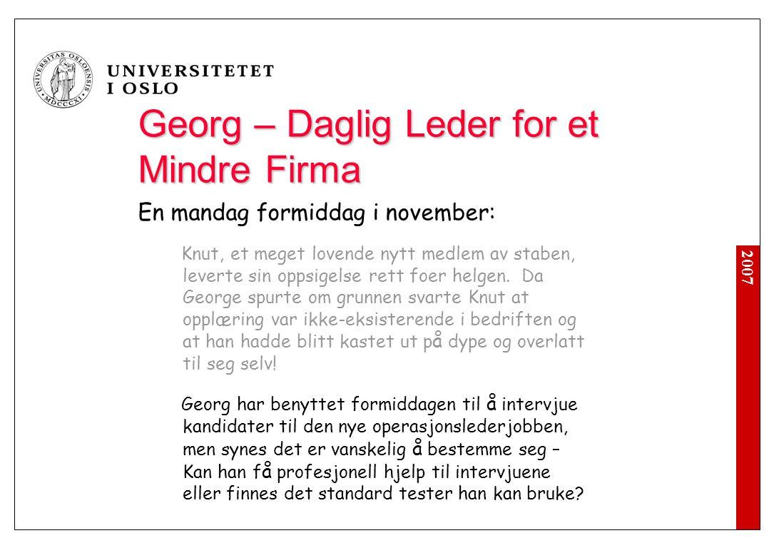 2007 Georg – Daglig Leder for et Mindre Firma En mandag formiddag i november: Knut, et meget lovende nytt medlem av staben, leverte sin oppsigelse ret