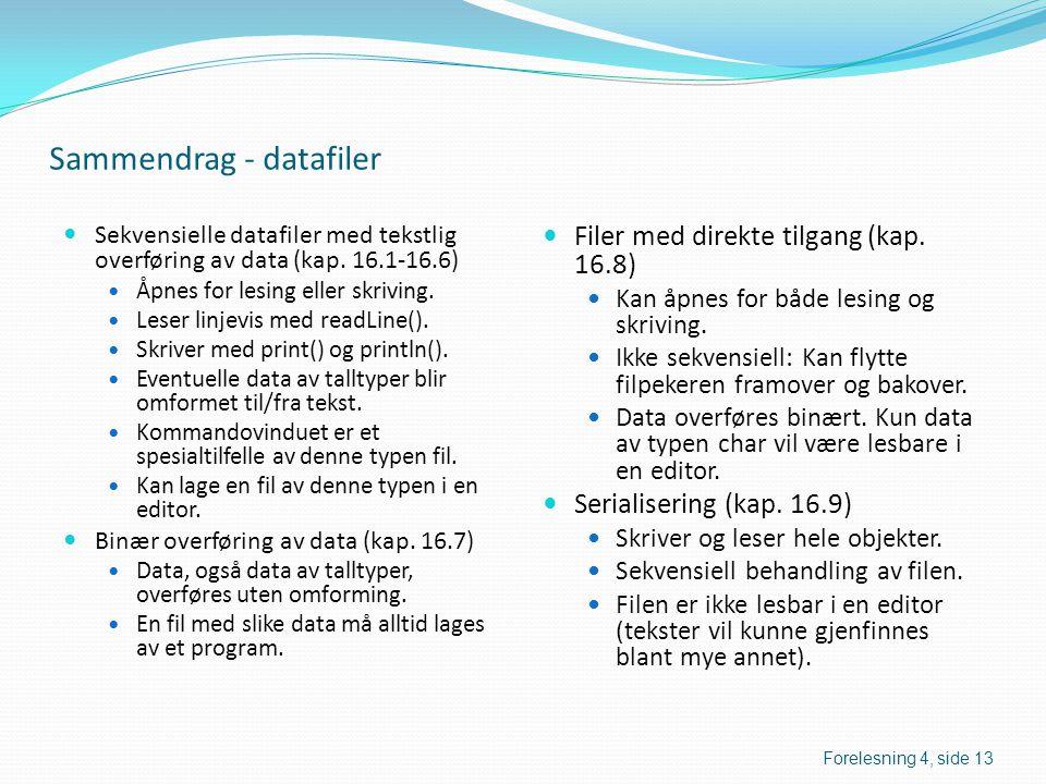 Sammendrag - datafiler  Sekvensielle datafiler med tekstlig overføring av data (kap. 16.1-16.6)  Åpnes for lesing eller skriving.  Leser linjevis m