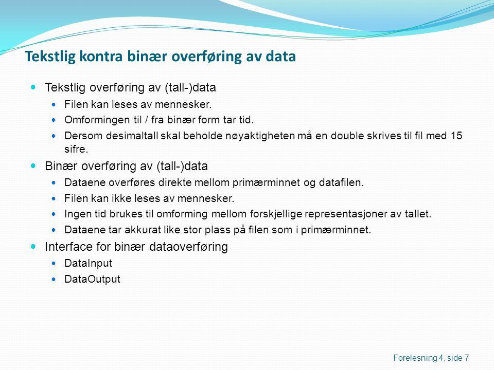Tekstlig kontra binær overføring av data  Tekstlig overføring av (tall-)data  Filen kan leses av mennesker.  Omformingen til / fra binær form tar t