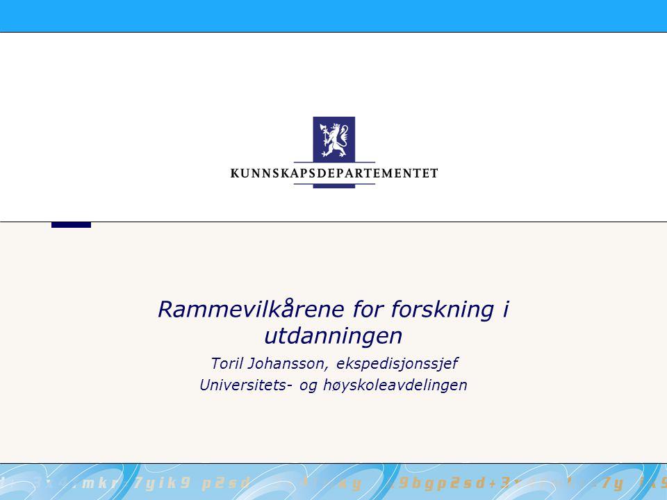Rammevilkårene for forskning i utdanningen Toril Johansson, ekspedisjonssjef Universitets- og høyskoleavdelingen