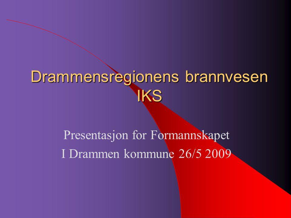 Drammensregionens brannvesen IKS Presentasjon for Formannskapet I Drammen kommune 26/5 2009