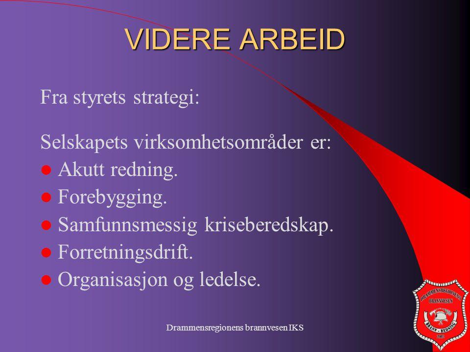 Drammensregionens brannvesen IKS VIDERE ARBEID Fra styrets strategi: Selskapets virksomhetsområder er:  Akutt redning.  Forebygging.  Samfunnsmessi