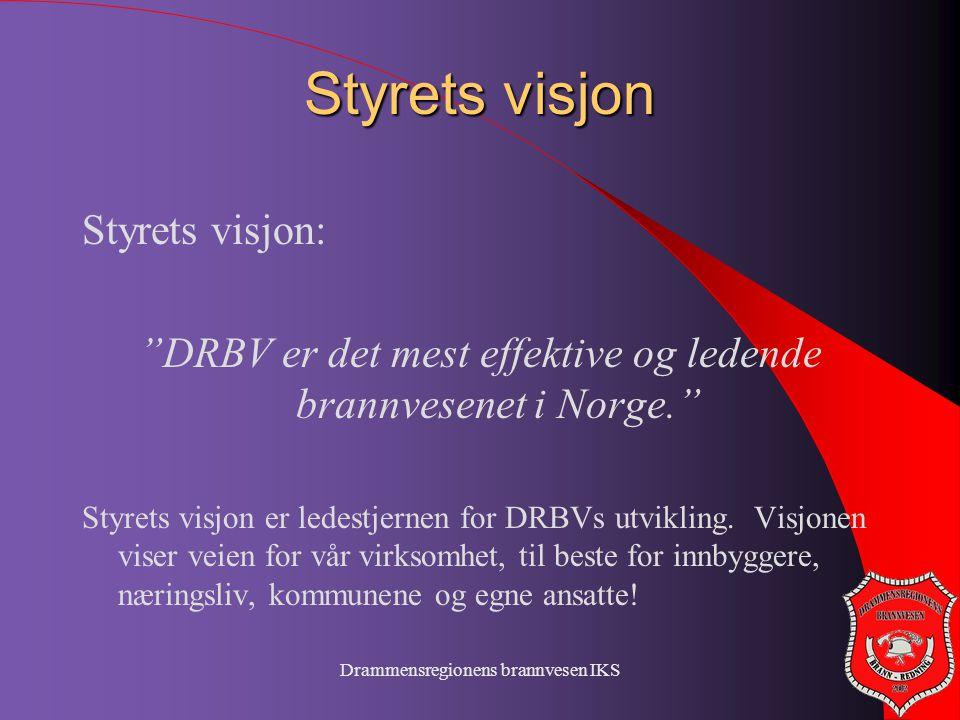 """Drammensregionens brannvesen IKS Styrets visjon Styrets visjon: """"DRBV er det mest effektive og ledende brannvesenet i Norge."""" Styrets visjon er ledest"""