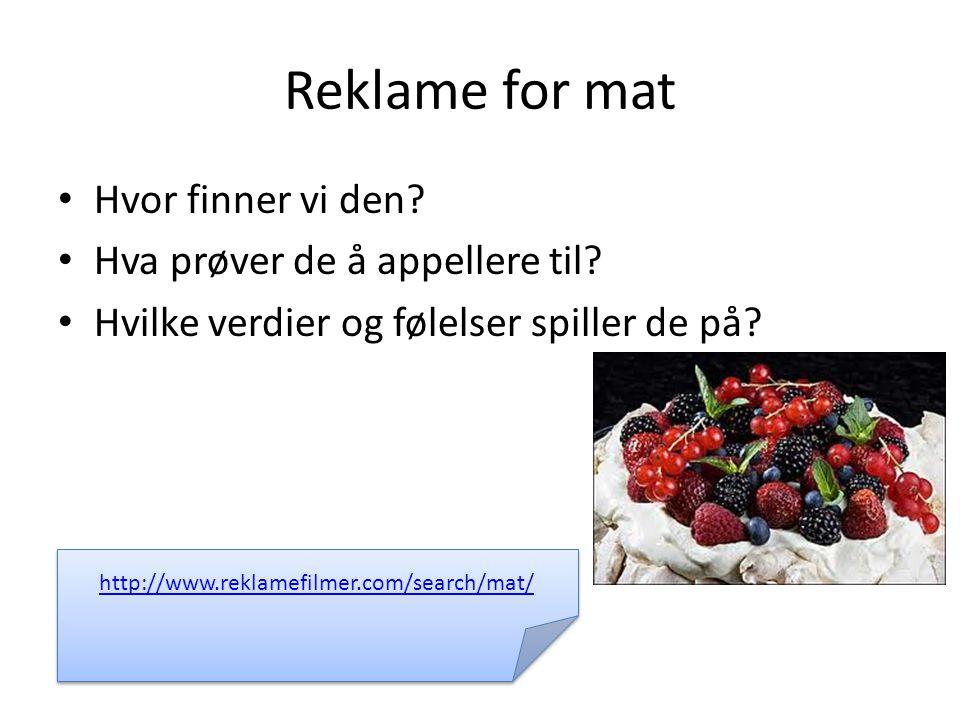 Reklame for mat • Hvor finner vi den? • Hva prøver de å appellere til? • Hvilke verdier og følelser spiller de på? http://www.reklamefilmer.com/search