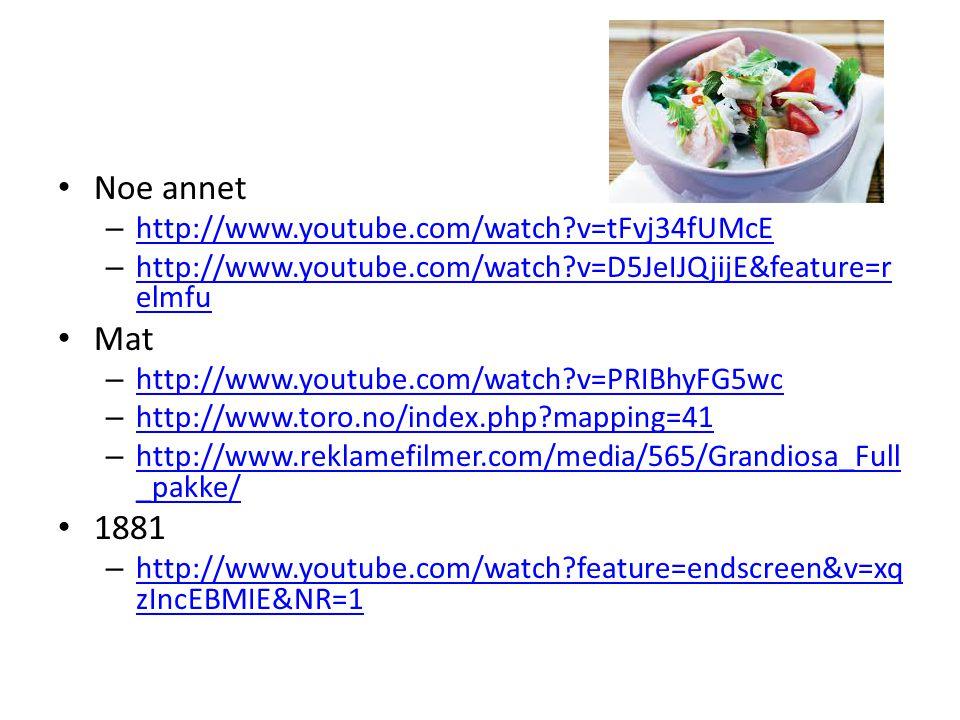 • Noe annet – http://www.youtube.com/watch?v=tFvj34fUMcE http://www.youtube.com/watch?v=tFvj34fUMcE – http://www.youtube.com/watch?v=D5JeIJQjijE&featu