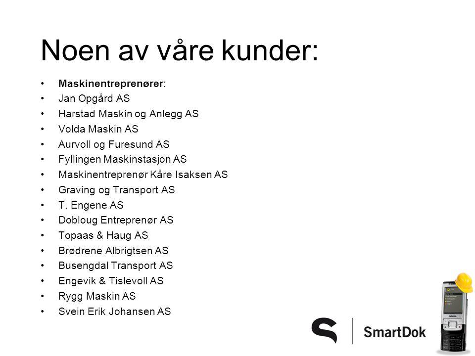 Noen av våre kunder: •Maskinentreprenører: •Jan Opgård AS •Harstad Maskin og Anlegg AS •Volda Maskin AS •Aurvoll og Furesund AS •Fyllingen Maskinstasj