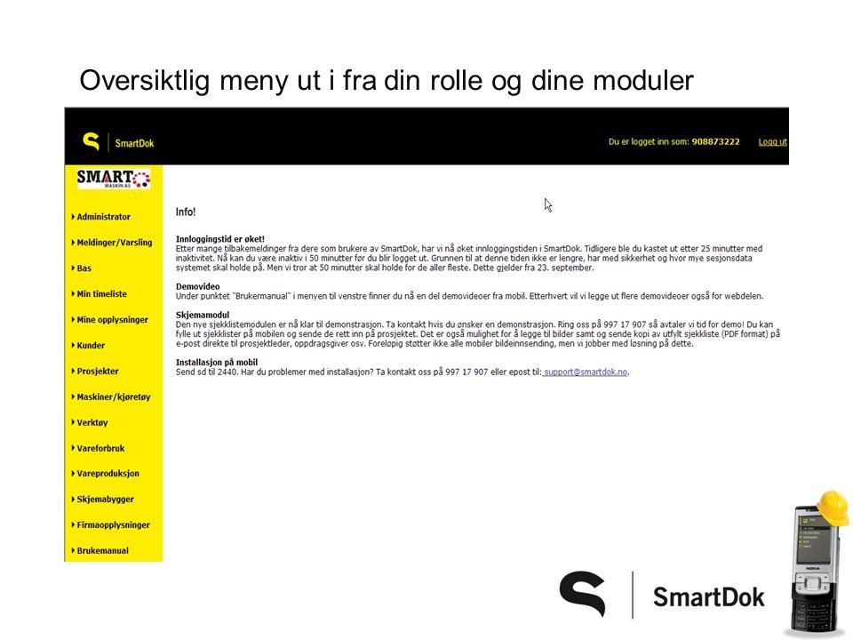 Dine fordeler •SmartDok effektiviserer din arbeidsdag •Du får bedre oversikt, mindre papirarbeid •Bedre faktureringsgrad, raskere fakturering •Sparte vedlikeholdskostnader •Bedret dokumentasjon/internkontroll (HMS) •Ingen serverdrift (installasjon, backup, oppdatering….)