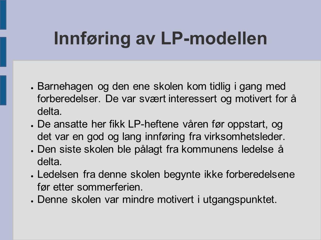 Innføring av LP-modellen ● Barnehagen og den ene skolen kom tidlig i gang med forberedelser. De var svært interessert og motivert for å delta. ● De an