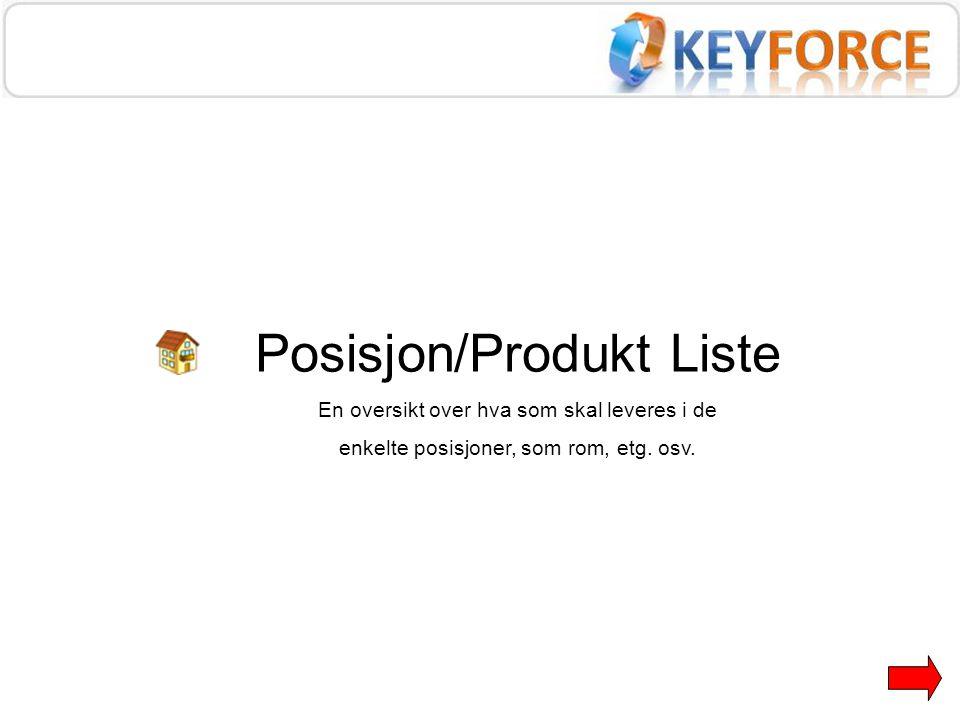Posisjon/Produkt Liste En oversikt over hva som skal leveres i de enkelte posisjoner, som rom, etg. osv.