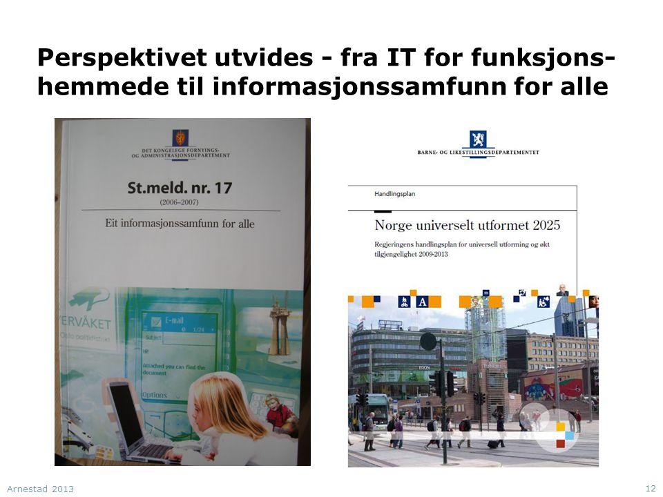 Perspektivet utvides - fra IT for funksjons- hemmede til informasjonssamfunn for alle Arnestad 2013 12