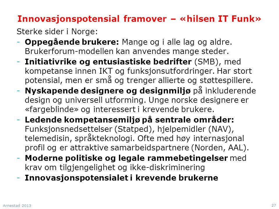 Innovasjonspotensial framover – «hilsen IT Funk» Sterke sider i Norge: -Oppegående brukere: Mange og i alle lag og aldre. Brukerforum-modellen kan anv