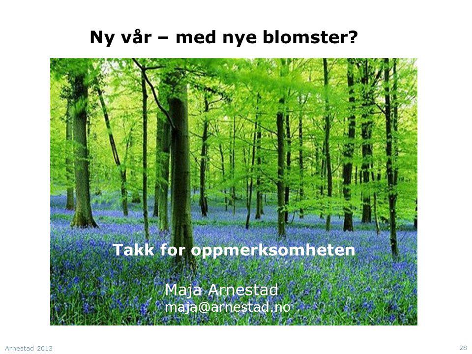 Ny vår – med nye blomster? Arnestad 2013 28 Takk for oppmerksomheten Maja Arnestad maja@arnestad.no