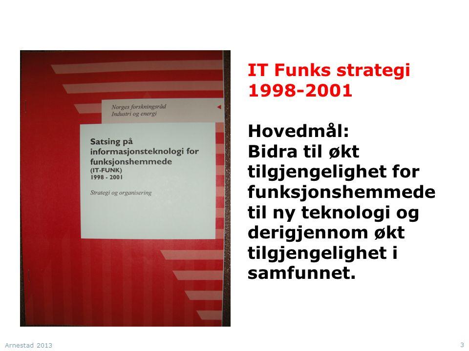 IT Funks strategi 1998-2001 Hovedmål: Bidra til økt tilgjengelighet for funksjonshemmede til ny teknologi og derigjennom økt tilgjengelighet i samfunnet.
