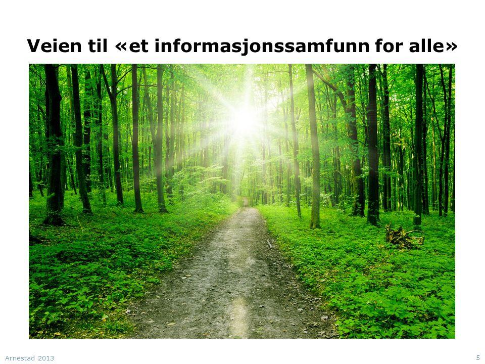Veien til «et informasjonssamfunn for alle» Arnestad 2013 5