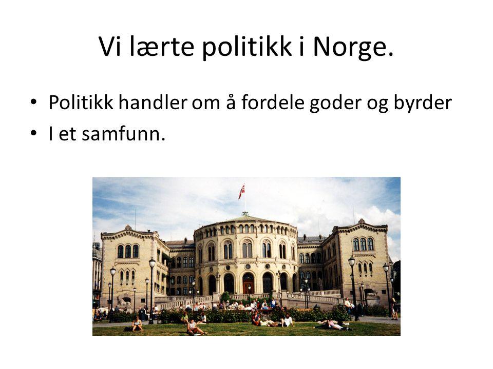 Vi lærte politikk i Norge. • Politikk handler om å fordele goder og byrder • I et samfunn.