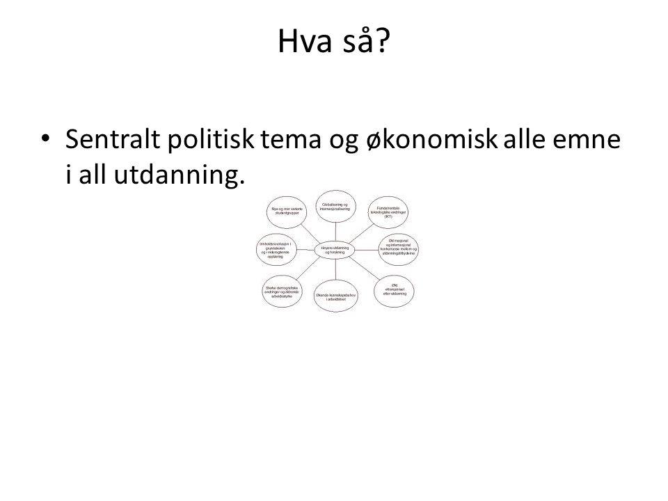 Hva så? • Sentralt politisk tema og økonomisk alle emne i all utdanning.