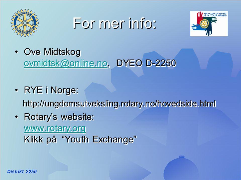 Distrikt 2250 For mer info: •Ove Midtskog ovmidtsk@online.no, DYEO D-2250 ovmidtsk@online.no •RYE i Norge: http://ungdomsutveksling.rotary.no/hovedsid