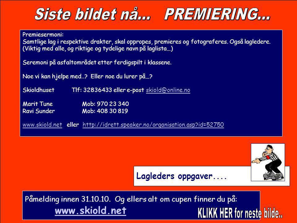 Påmelding innen 31.10.10. Og ellers alt om cupen finner du på: www.skiold.net www.skiold.net Lagleders oppgaver.... Premiesermoni: Samtlige lag i resp