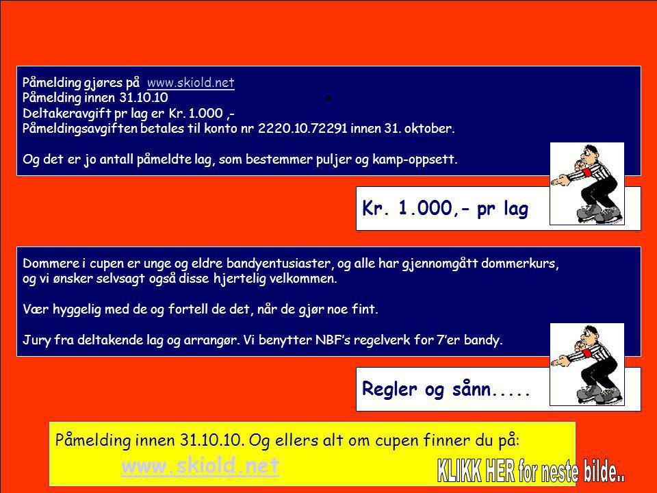 Påmelding gjøres på www.skiold.netwww.skiold.net Påmelding innen 31.10.10 Deltakeravgift pr lag er Kr. 1.000,- Påmeldingsavgiften betales til konto nr