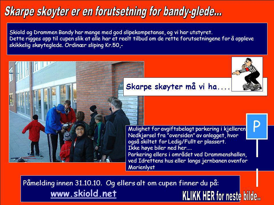 Skiold og Drammen Bandy har mange med god slipekompetanse, og vi har utstyret. Dette rigges opp til cupen slik at alle har et reelt tilbud om de rette