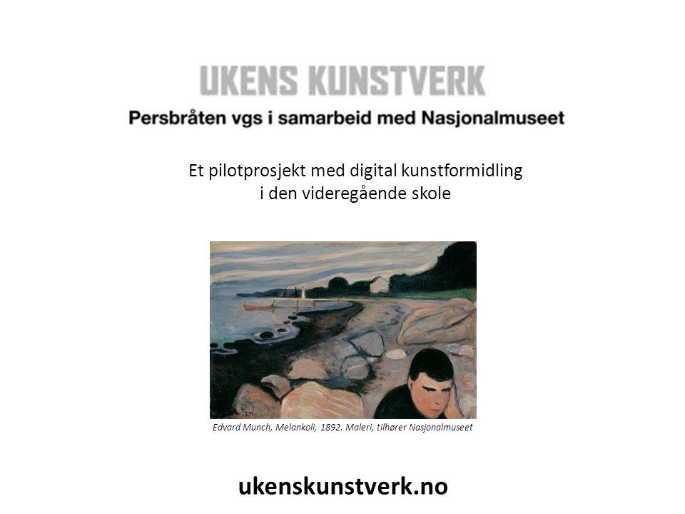Et pilotprosjekt med digital kunstformidling i den videregående skole ukenskunstverk.no Edvard Munch, Melankoli, 1892. Maleri, tilhører Nasjonalmuseet