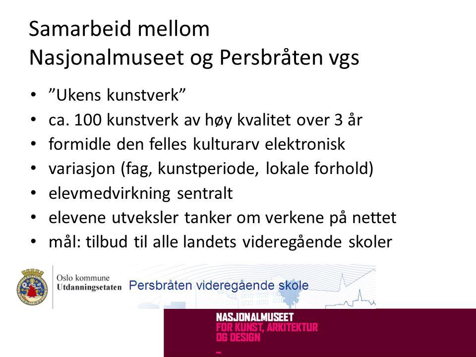 """Samarbeid mellom Nasjonalmuseet og Persbråten vgs • """"Ukens kunstverk"""" • ca. 100 kunstverk av høy kvalitet over 3 år • formidle den felles kulturarv el"""