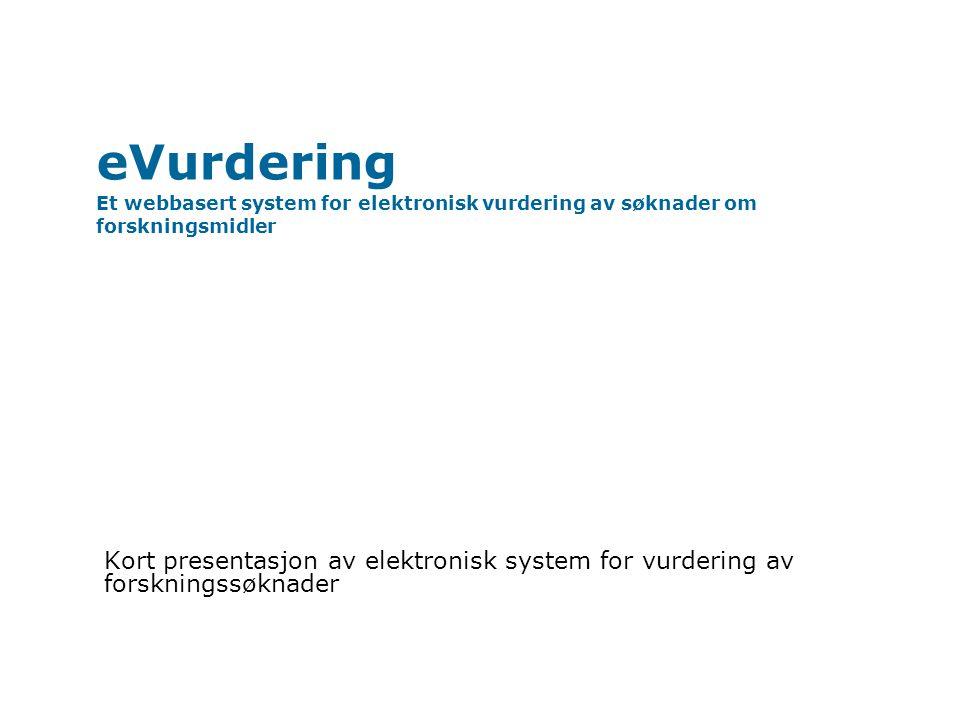 eVurdering Et webbasert system for elektronisk vurdering av søknader om forskningsmidler Kort presentasjon av elektronisk system for vurdering av forskningssøknader