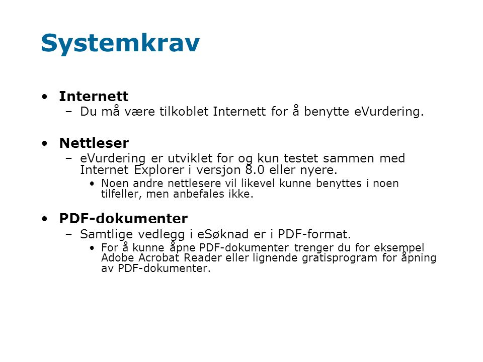 Systemkrav •Internett –Du må være tilkoblet Internett for å benytte eVurdering.