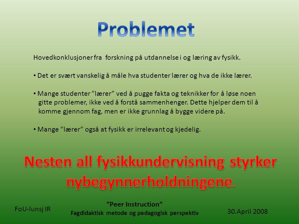 30.April 2008 Peer Instruction Fagdidaktisk metode og pedagogisk perspektiv FoU-lunsj IR