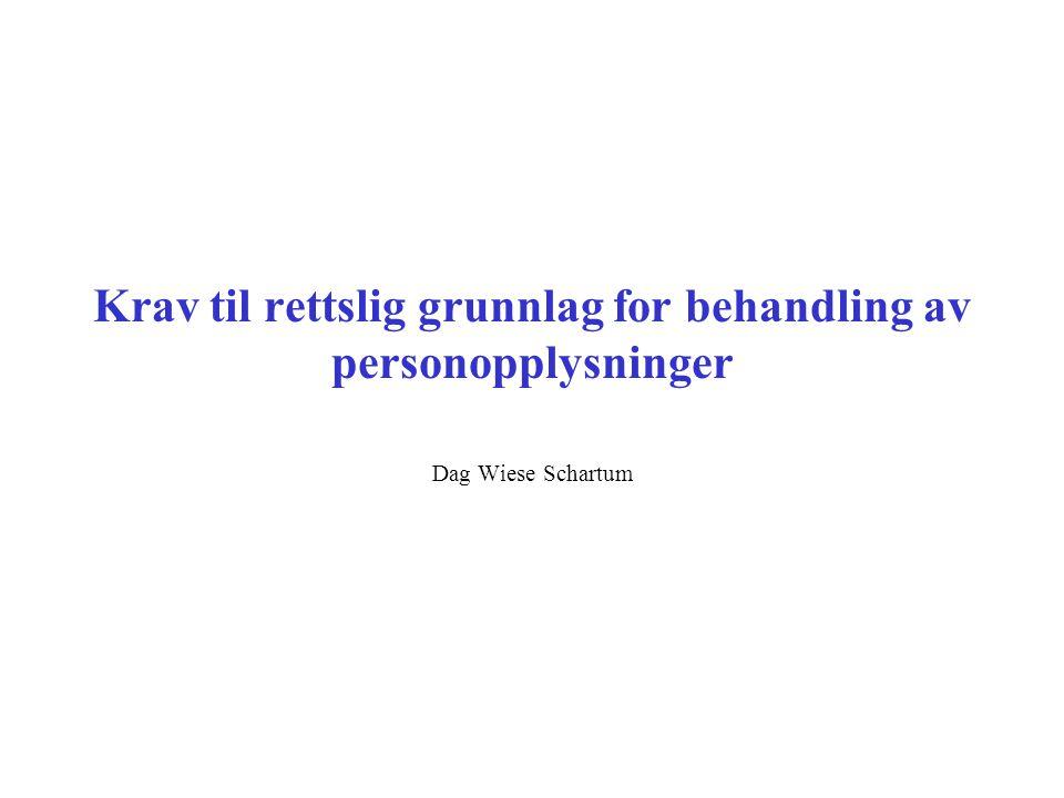 Krav til rettslig grunnlag for behandling av personopplysninger Dag Wiese Schartum