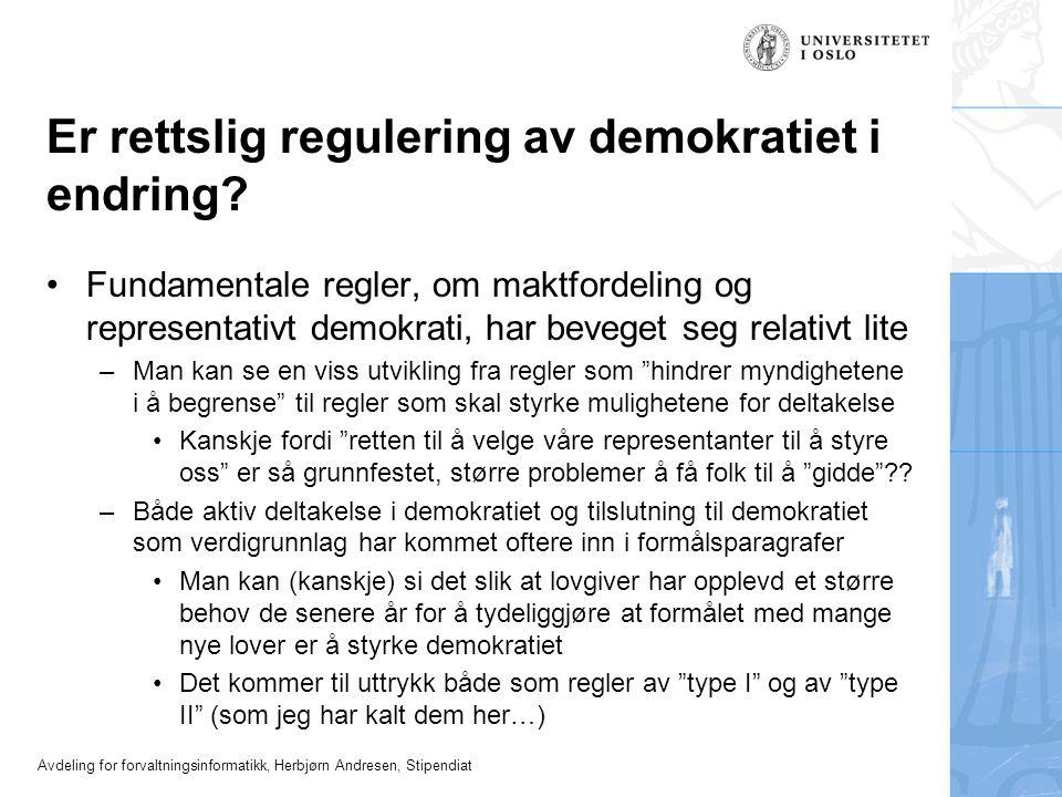 Avdeling for forvaltningsinformatikk, Herbjørn Andresen, Stipendiat Er rettslig regulering av demokratiet i endring? •Fundamentale regler, om maktford