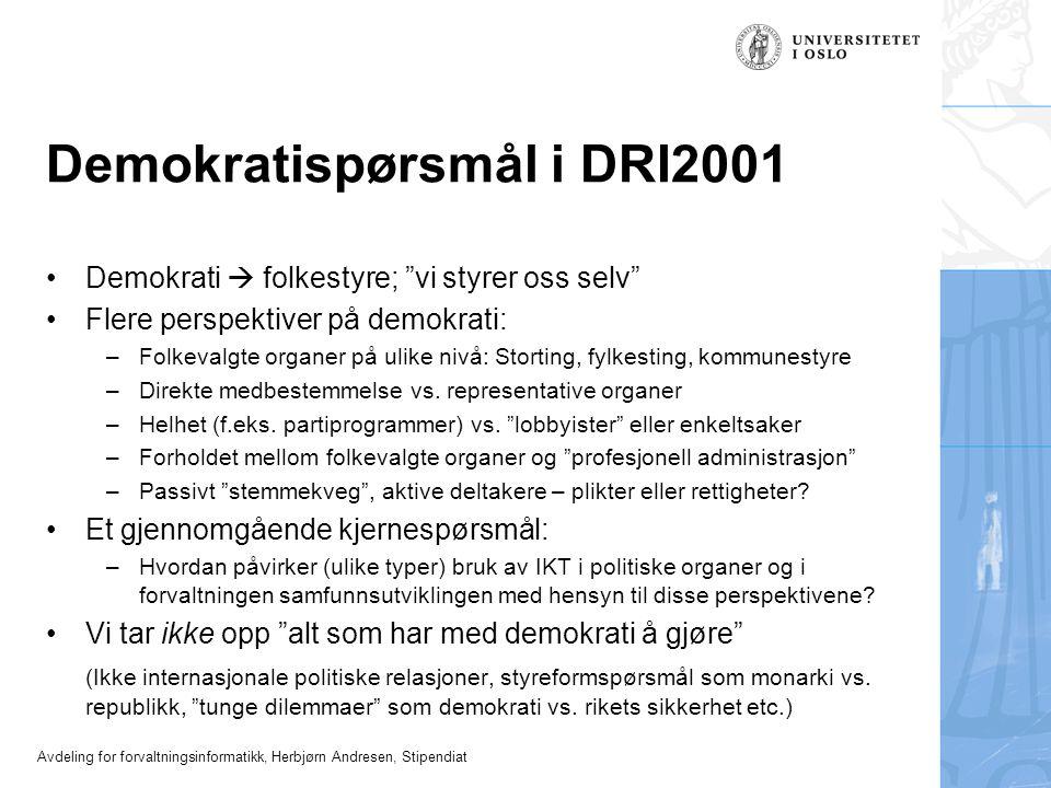 """Avdeling for forvaltningsinformatikk, Herbjørn Andresen, Stipendiat Demokratispørsmål i DRI2001 •Demokrati  folkestyre; """"vi styrer oss selv"""" •Flere p"""