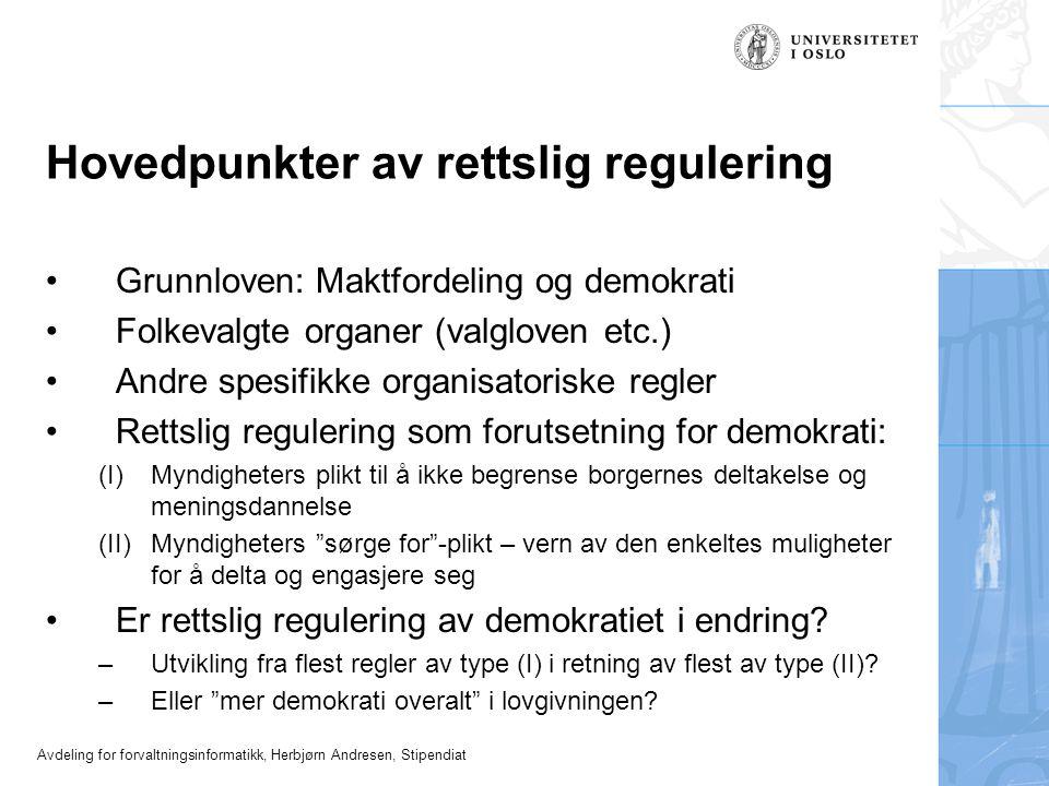 Avdeling for forvaltningsinformatikk, Herbjørn Andresen, Stipendiat Hovedpunkter av rettslig regulering •Grunnloven: Maktfordeling og demokrati •Folke