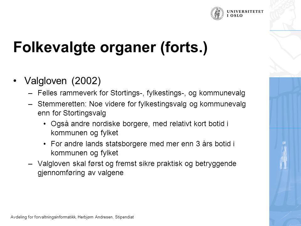 Avdeling for forvaltningsinformatikk, Herbjørn Andresen, Stipendiat Folkevalgte organer (forts.) •Valgloven (2002) –Felles rammeverk for Stortings-, f