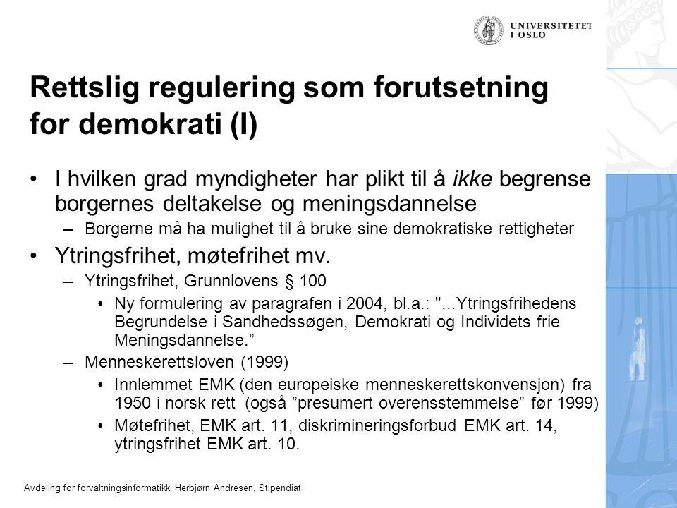 Avdeling for forvaltningsinformatikk, Herbjørn Andresen, Stipendiat Rettslig regulering som forutsetning for demokrati (I) •I hvilken grad myndigheter