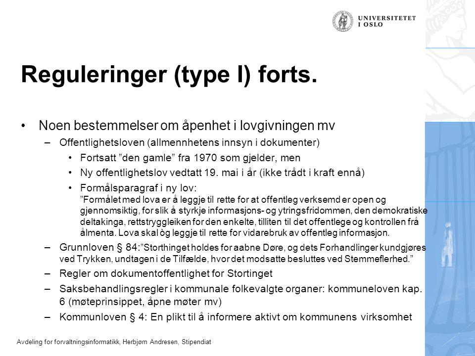 Avdeling for forvaltningsinformatikk, Herbjørn Andresen, Stipendiat Reguleringer (type I) forts. •Noen bestemmelser om åpenhet i lovgivningen mv –Offe
