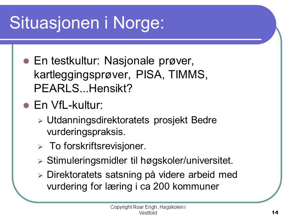 14 Situasjonen i Norge:  En testkultur: Nasjonale prøver, kartleggingsprøver, PISA, TIMMS, PEARLS...Hensikt?  En VfL-kultur:  Utdanningsdirektorate