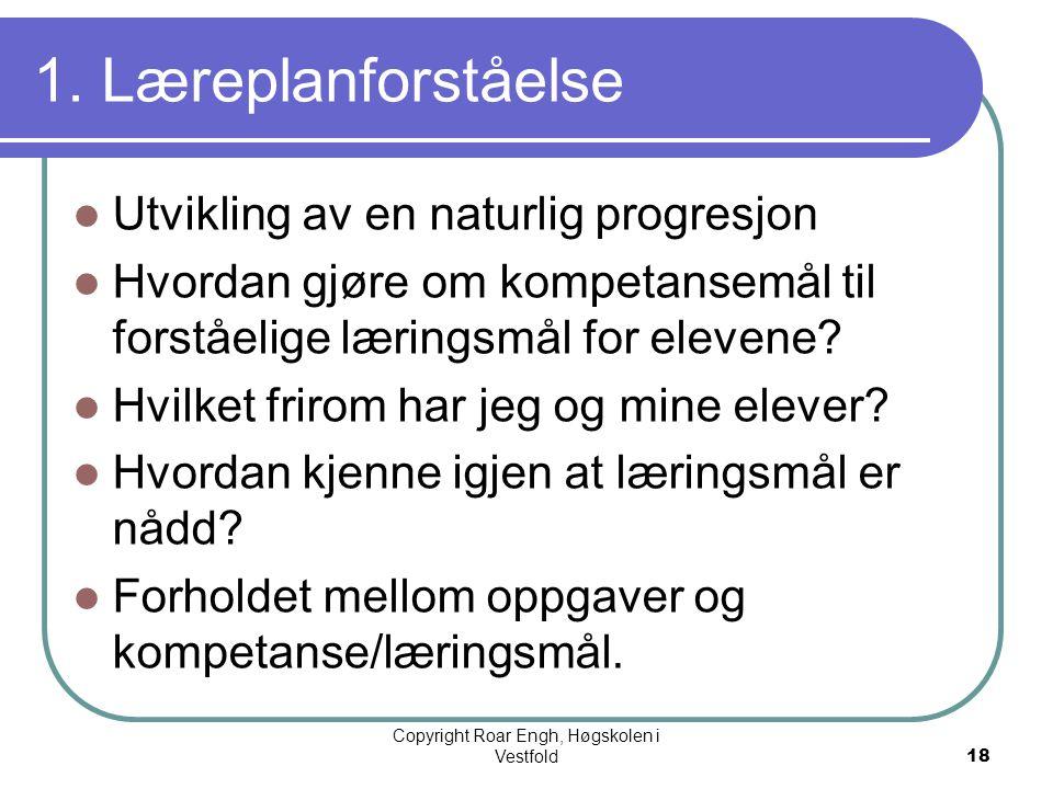 18 1. Læreplanforståelse  Utvikling av en naturlig progresjon  Hvordan gjøre om kompetansemål til forståelige læringsmål for elevene?  Hvilket frir