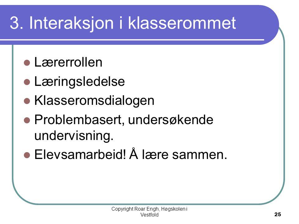 25 3. Interaksjon i klasserommet  Lærerrollen  Læringsledelse  Klasseromsdialogen  Problembasert, undersøkende undervisning.  Elevsamarbeid! Å læ