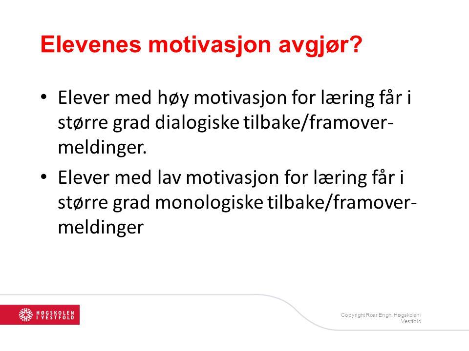 Elevenes motivasjon avgjør? • Elever med høy motivasjon for læring får i større grad dialogiske tilbake/framover- meldinger. • Elever med lav motivasj